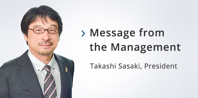 Message from the Management Takashi Sasaki, President